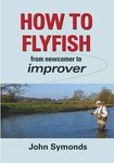 John Symonds How To Flyfish, From Newcomer to Improver